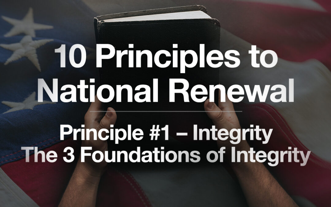 God's Plan for a Blessed Nation: Principle #1- Integrity: The Three Foundations of Integrity