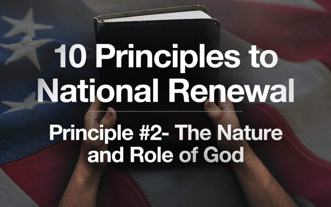 God's Plan for a Blessed Nation: Principle #2 – The Nature and Role of God